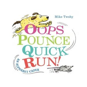 Oops, Pounce, Quick, Run! An Alphabet Caper
