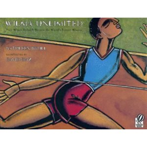 Wilma Unlimited How Wilma Rudolph Became the World's Fastest Woman