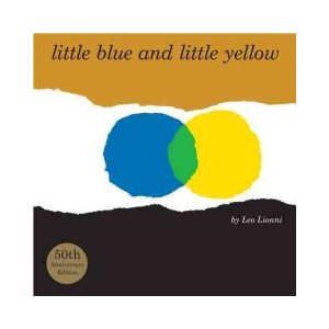 Little Blue and Little Yellow A Story for Pippo and Ann and Other Children