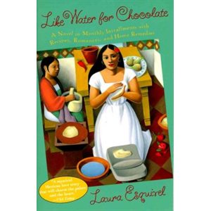 Like Water for Chocolate A Novel in Monthly Installments with Recipes, Romances, and Home Remedies