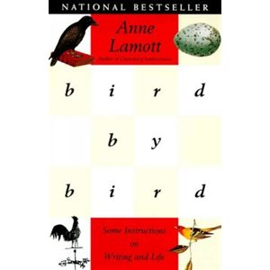 Bird by Bird Some Instructions on Writing and Life