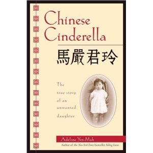 Chinese Cinderella The True Story of an Unwanted Daughter