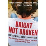 Bright Not Broken Gifted Kids, ADHD, and Autism