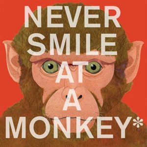Never Smile at a Monkey And 17 Other Important Things to Remember