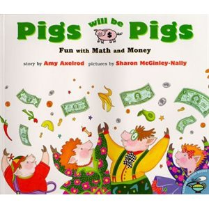 Pigs Will Be Pigs Fun with Math and Money