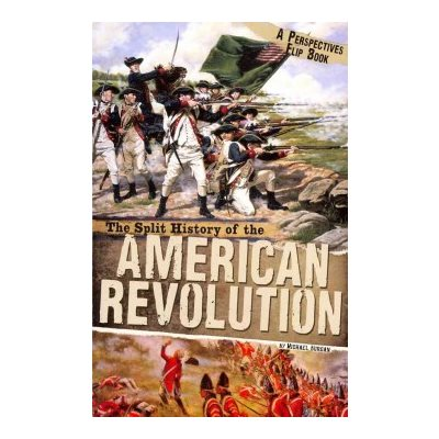 The Split History of the American Revolution Patriot Perspective  /  British Perspective
