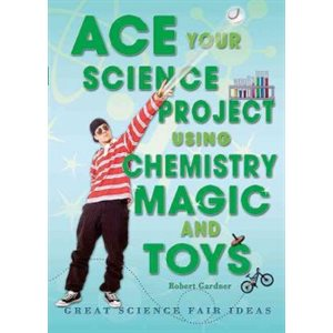 Ace Your Science Project Using Chemistry Magic and Toys Great Science Fair Ideas