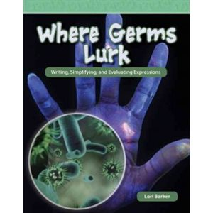 Where Germs Lurk Writing, Simplifying, and Evaluating Expressions