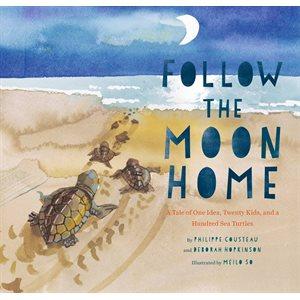 Follow the Moon Home A Tale of One Idea, Twenty Kids, and a Hundred Sea Turtles
