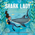 Shark Lady: The True Story of How Eugenie Clark Became the O