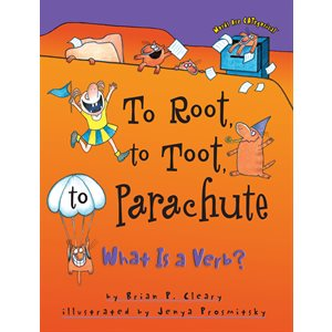 To Root, to Toot, to Parachute What Is a Verb?