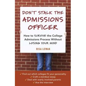 Don't Stalk the Admissions Officer: How to Survive the College Admissions