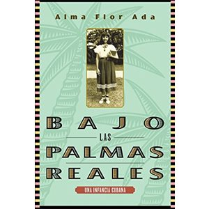 Bajo las palmas reales: una infancia cubana (Under the Royal Palms: A Childhood in Cuba)