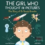 The Girl Who Thought in Pictures: the Story of Dr. Temple Gr